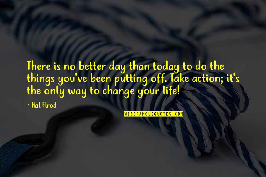 Better Things To Do Quotes By Hal Elrod: There is no better day than today to