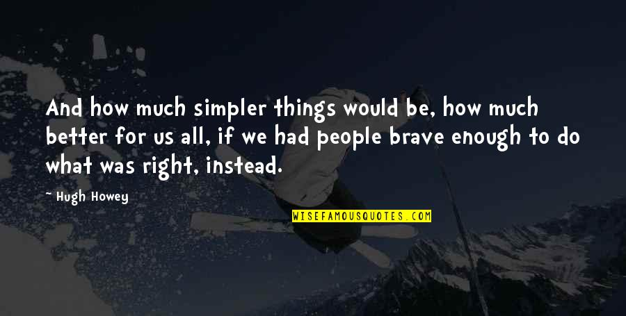 Better Things To Do Quotes By Hugh Howey: And how much simpler things would be, how
