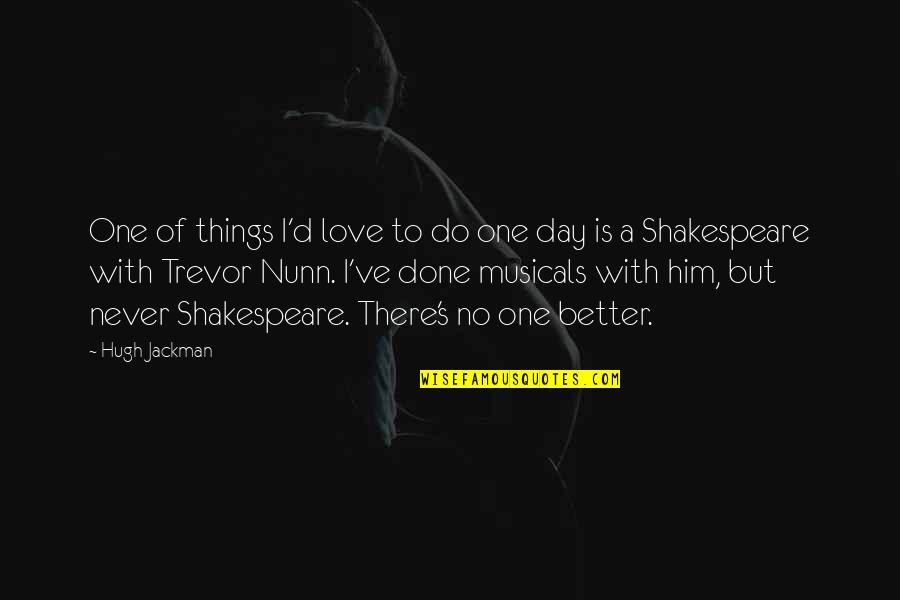 Better Things To Do Quotes By Hugh Jackman: One of things I'd love to do one