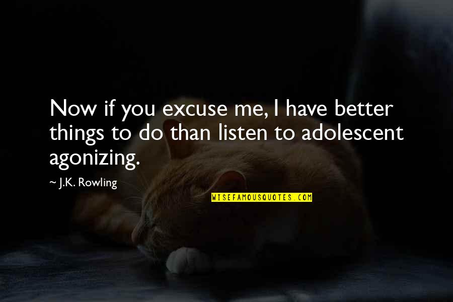 Better Things To Do Quotes By J.K. Rowling: Now if you excuse me, I have better