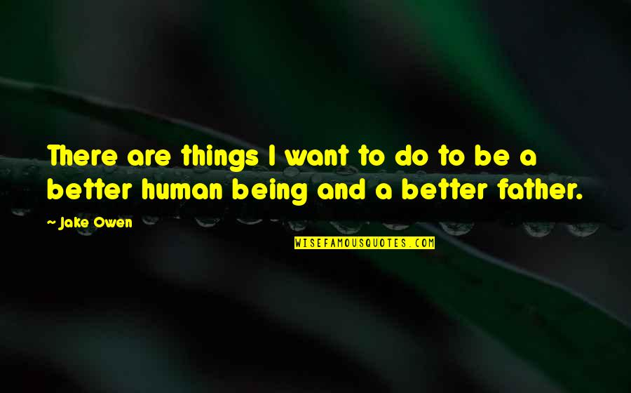 Better Things To Do Quotes By Jake Owen: There are things I want to do to