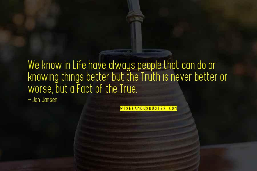 Better Things To Do Quotes By Jan Jansen: We know in Life have always people that