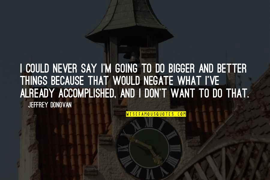 Better Things To Do Quotes By Jeffrey Donovan: I could never say I'm going to do