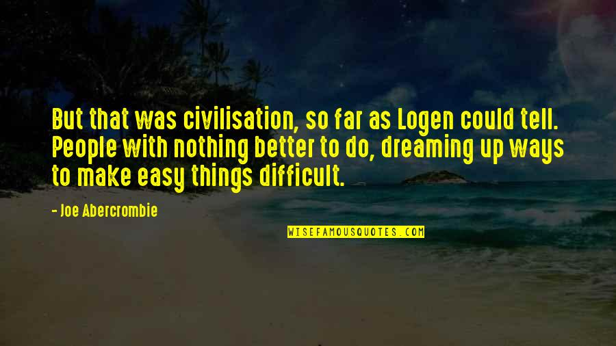 Better Things To Do Quotes By Joe Abercrombie: But that was civilisation, so far as Logen