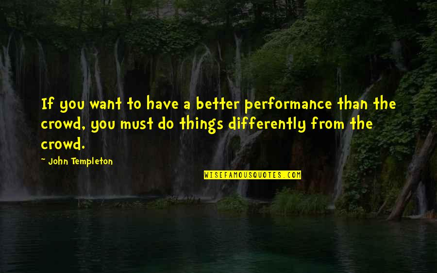 Better Things To Do Quotes By John Templeton: If you want to have a better performance