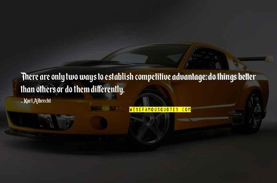 Better Things To Do Quotes By Karl Albrecht: There are only two ways to establish competitive