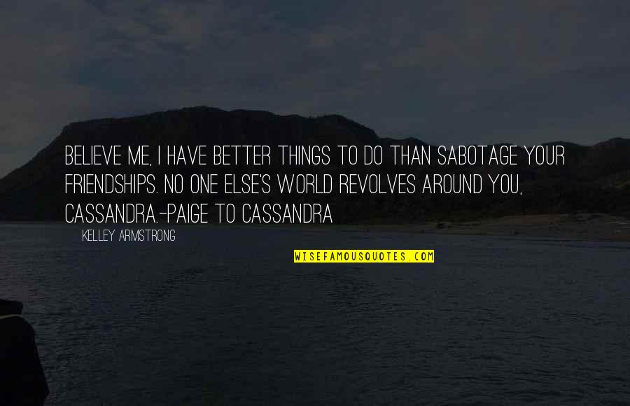 Better Things To Do Quotes By Kelley Armstrong: Believe me, I have better things to do