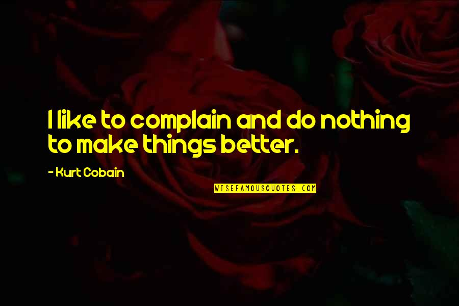 Better Things To Do Quotes By Kurt Cobain: I like to complain and do nothing to