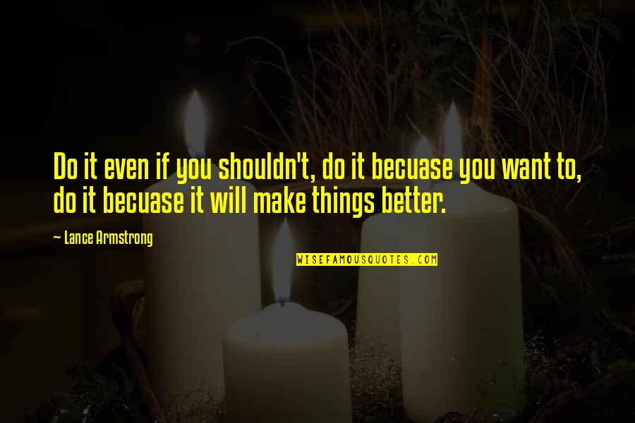 Better Things To Do Quotes By Lance Armstrong: Do it even if you shouldn't, do it