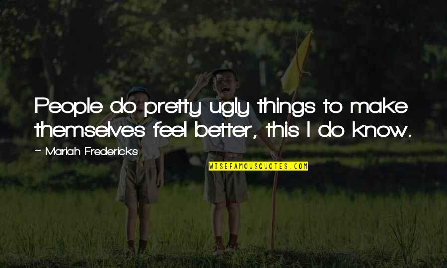 Better Things To Do Quotes By Mariah Fredericks: People do pretty ugly things to make themselves