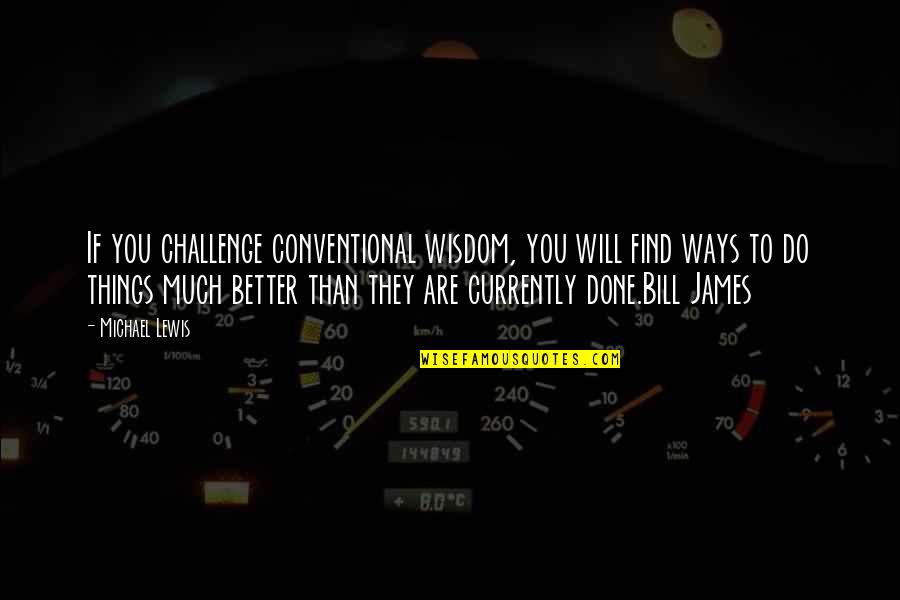 Better Things To Do Quotes By Michael Lewis: If you challenge conventional wisdom, you will find