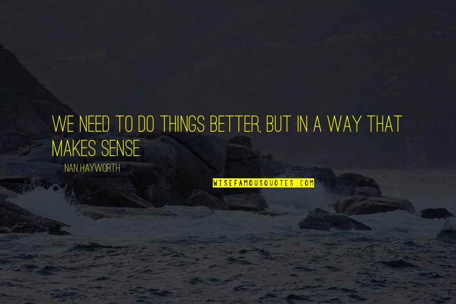 Better Things To Do Quotes By Nan Hayworth: We need to do things better, but in