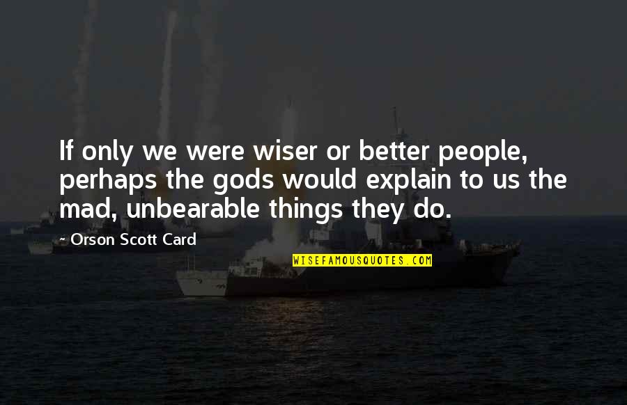 Better Things To Do Quotes By Orson Scott Card: If only we were wiser or better people,