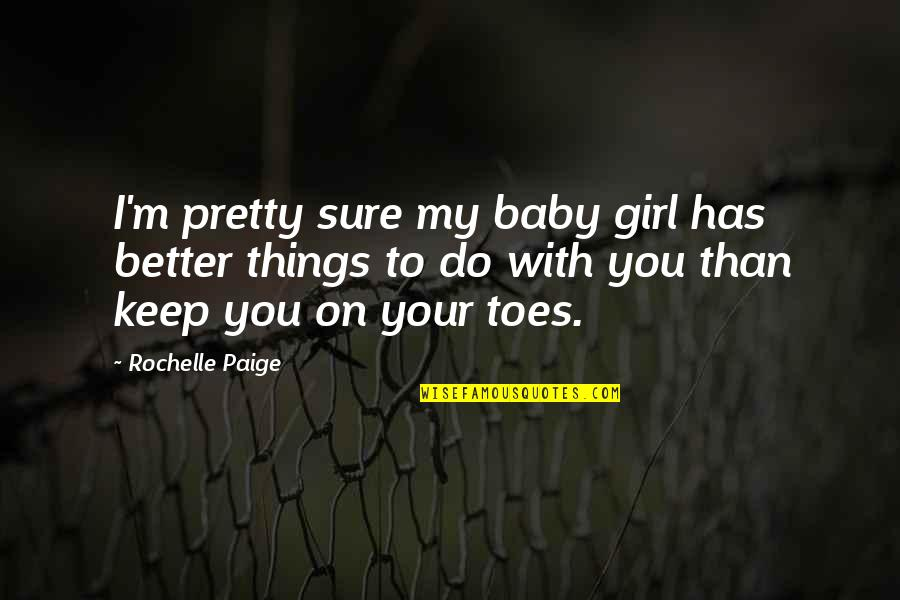 Better Things To Do Quotes By Rochelle Paige: I'm pretty sure my baby girl has better