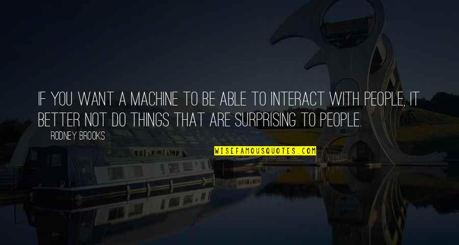Better Things To Do Quotes By Rodney Brooks: If you want a machine to be able