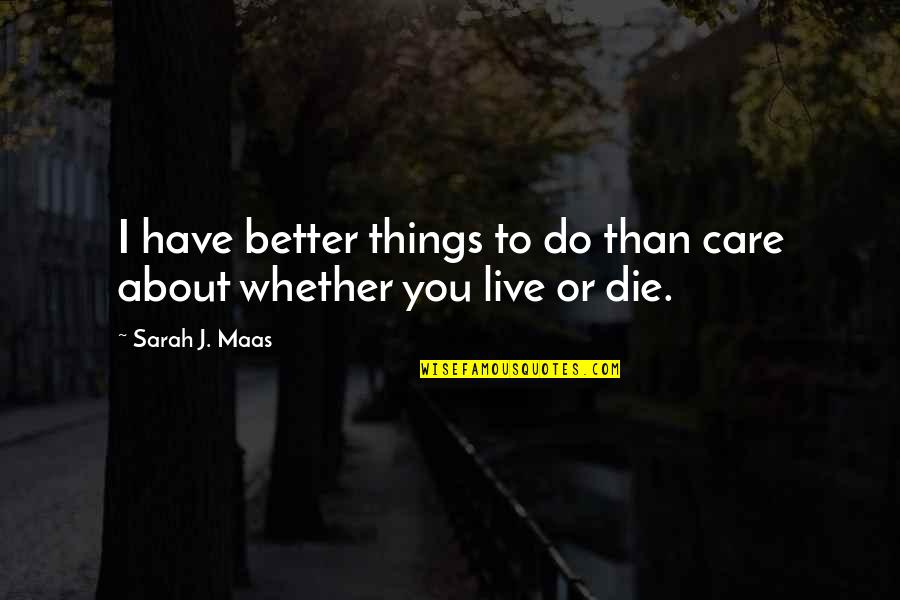 Better Things To Do Quotes By Sarah J. Maas: I have better things to do than care