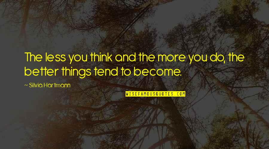 Better Things To Do Quotes By Silvia Hartmann: The less you think and the more you
