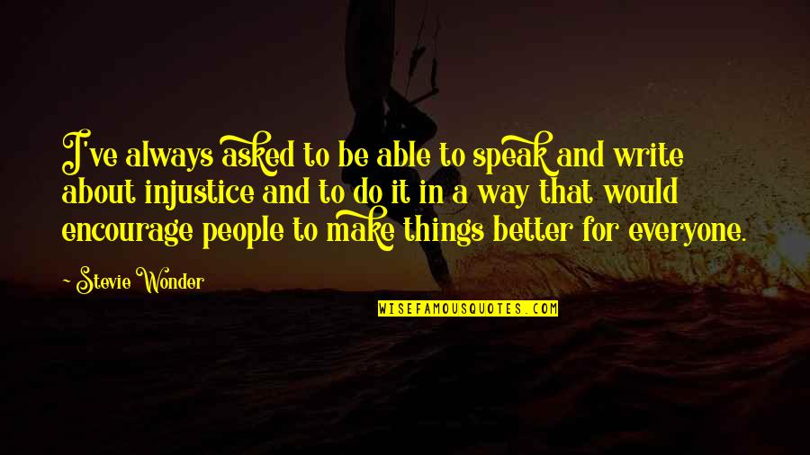 Better Things To Do Quotes By Stevie Wonder: I've always asked to be able to speak