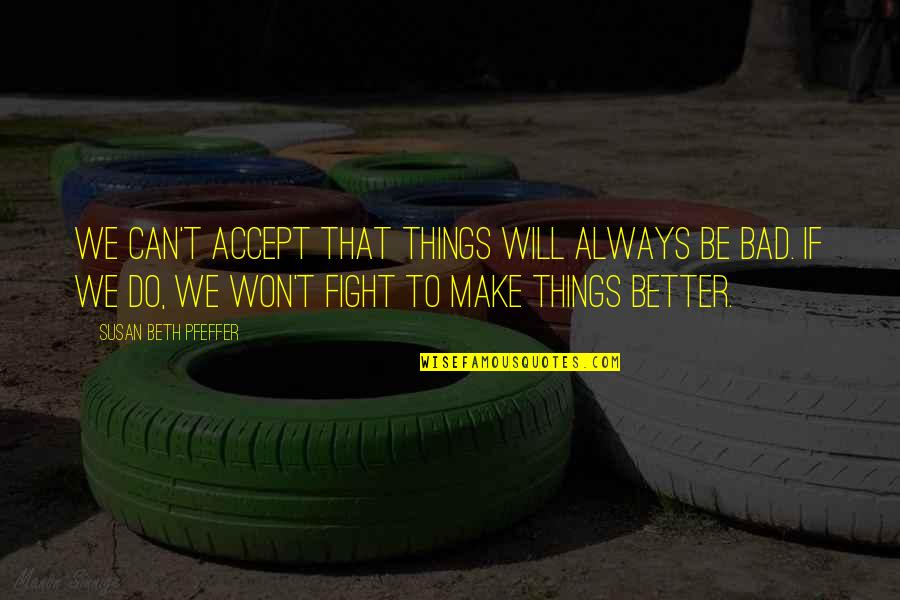 Better Things To Do Quotes By Susan Beth Pfeffer: We can't accept that things will always be