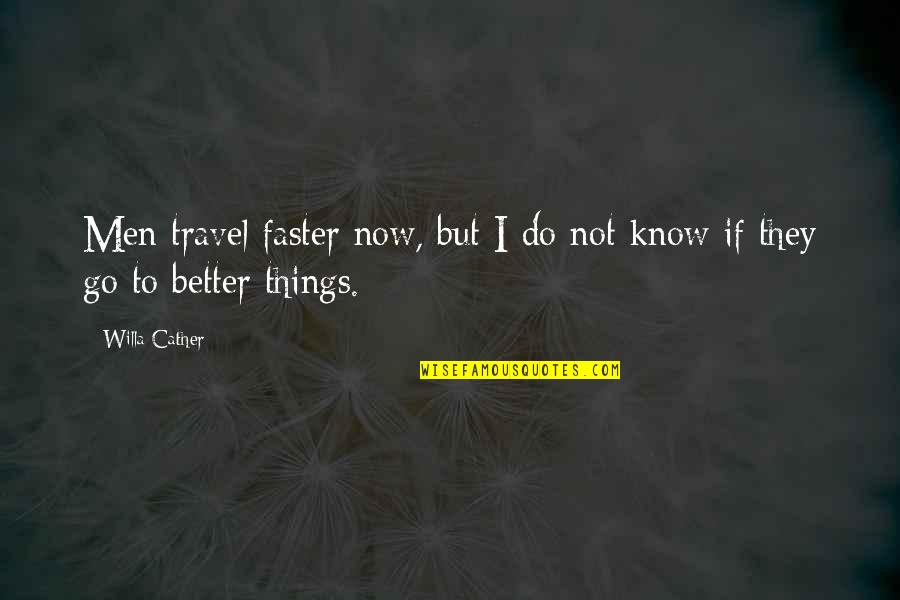 Better Things To Do Quotes By Willa Cather: Men travel faster now, but I do not
