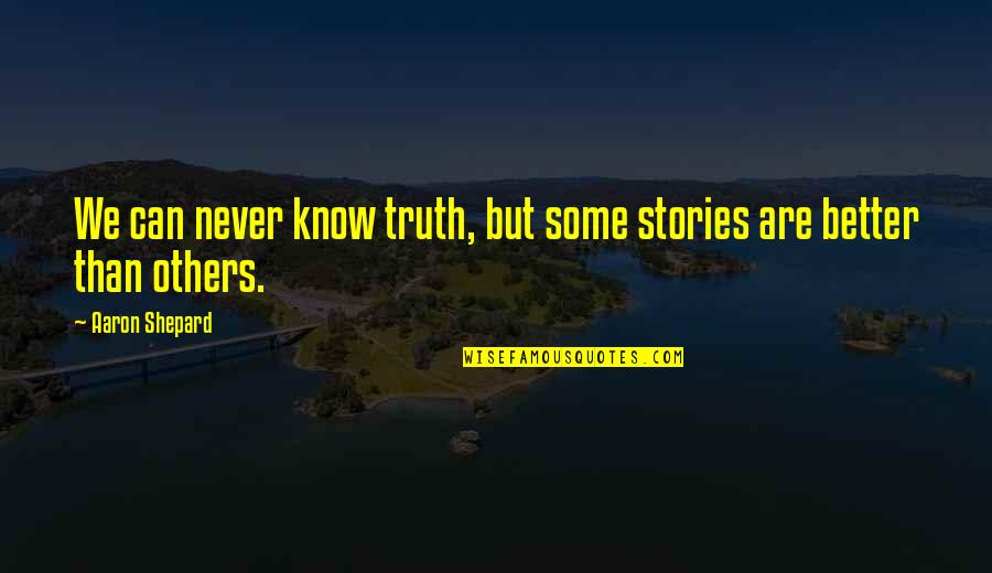 Better To Know The Truth Quotes By Aaron Shepard: We can never know truth, but some stories