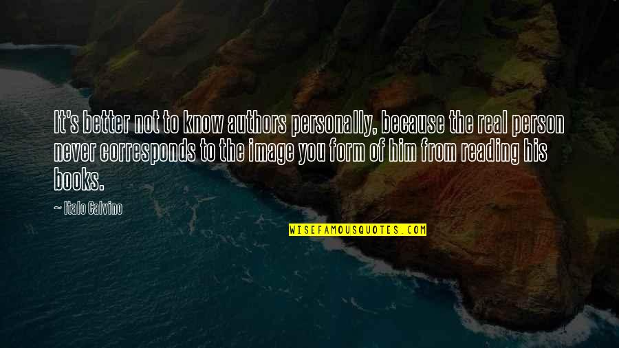 Better To Know The Truth Quotes By Italo Calvino: It's better not to know authors personally, because
