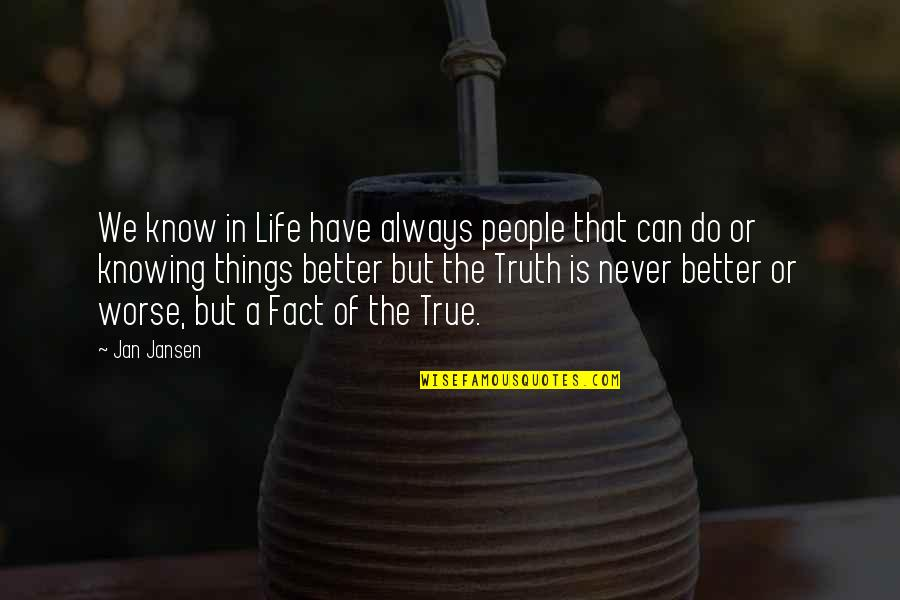 Better To Know The Truth Quotes By Jan Jansen: We know in Life have always people that