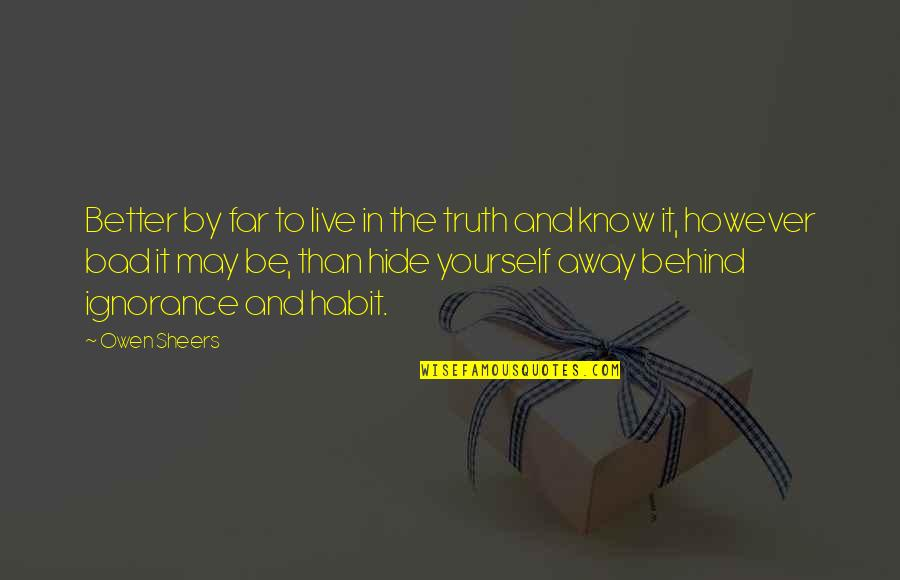 Better To Know The Truth Quotes By Owen Sheers: Better by far to live in the truth