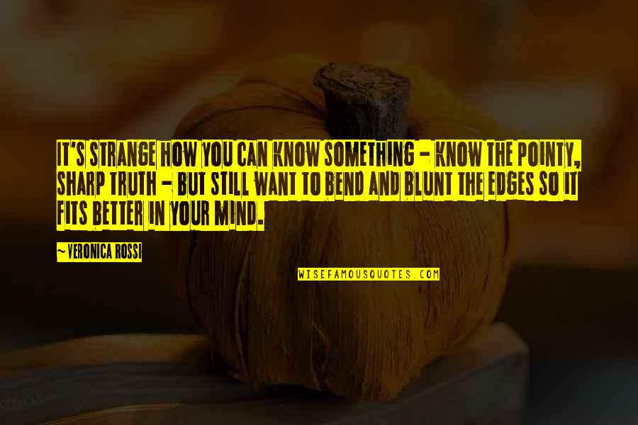 Better To Know The Truth Quotes By Veronica Rossi: It's strange how you can know something -