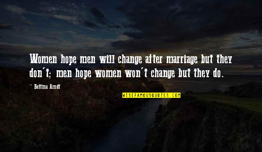 Bettina Quotes By Bettina Arndt: Women hope men will change after marriage but