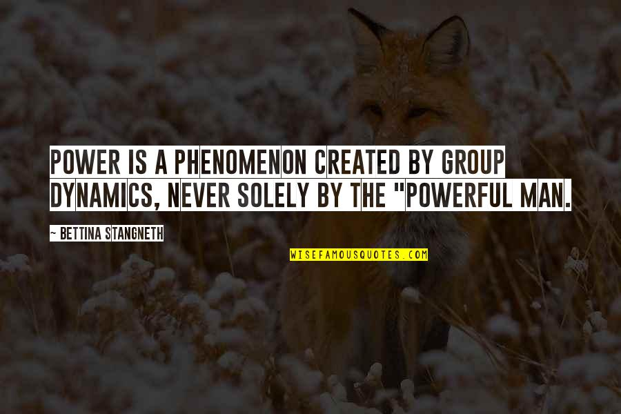 Bettina Quotes By Bettina Stangneth: Power is a phenomenon created by group dynamics,