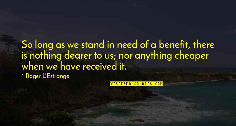Bettina Quotes By Roger L'Estrange: So long as we stand in need of