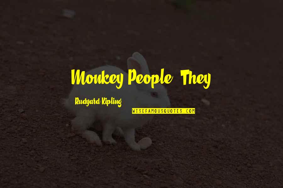 Bettina Quotes By Rudyard Kipling: Monkey People? They