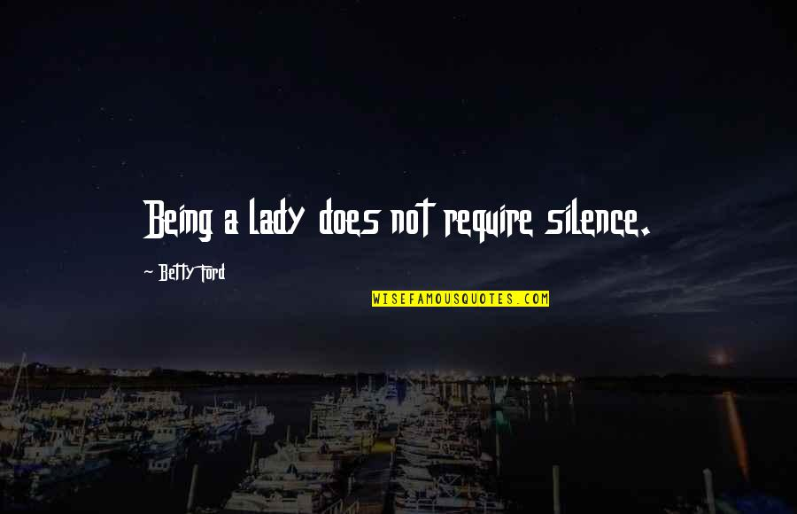Betty Ford Quotes By Betty Ford: Being a lady does not require silence.