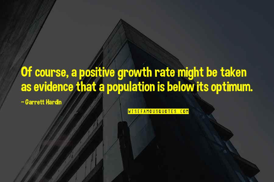 Betty Ford Quotes By Garrett Hardin: Of course, a positive growth rate might be