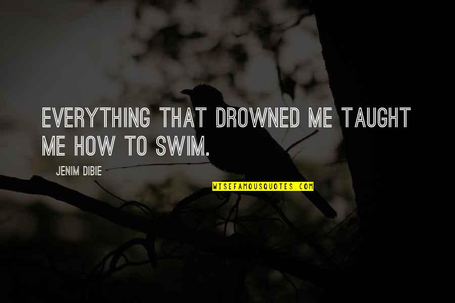 Betty Ford Quotes By Jenim Dibie: Everything that drowned me taught me how to