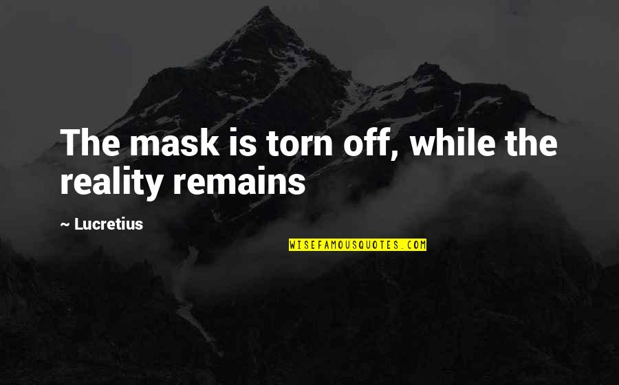 Betty Ford Quotes By Lucretius: The mask is torn off, while the reality