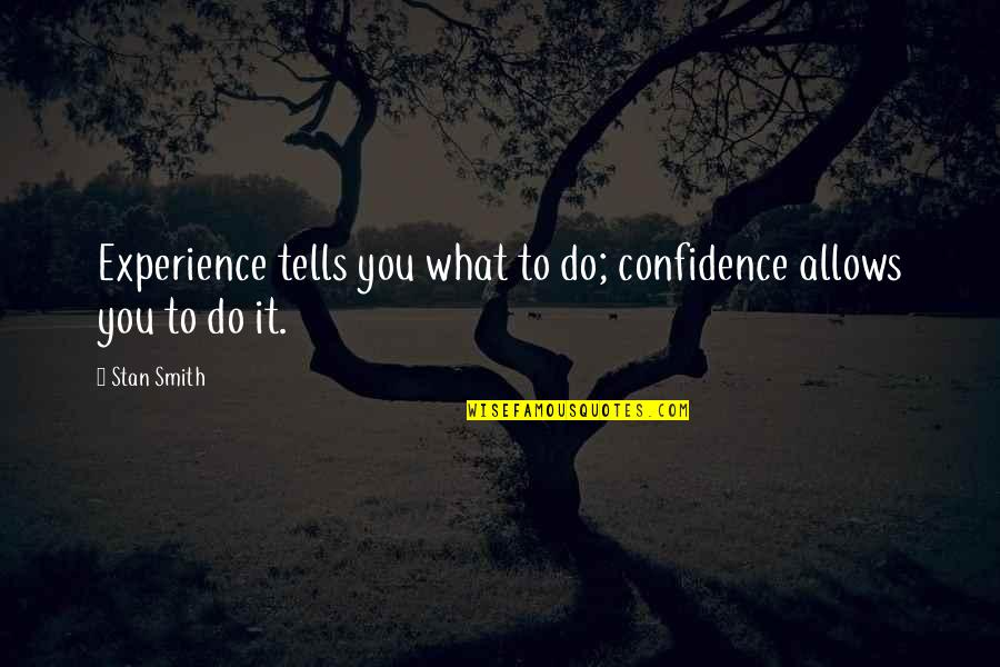 Betty Ford Quotes By Stan Smith: Experience tells you what to do; confidence allows