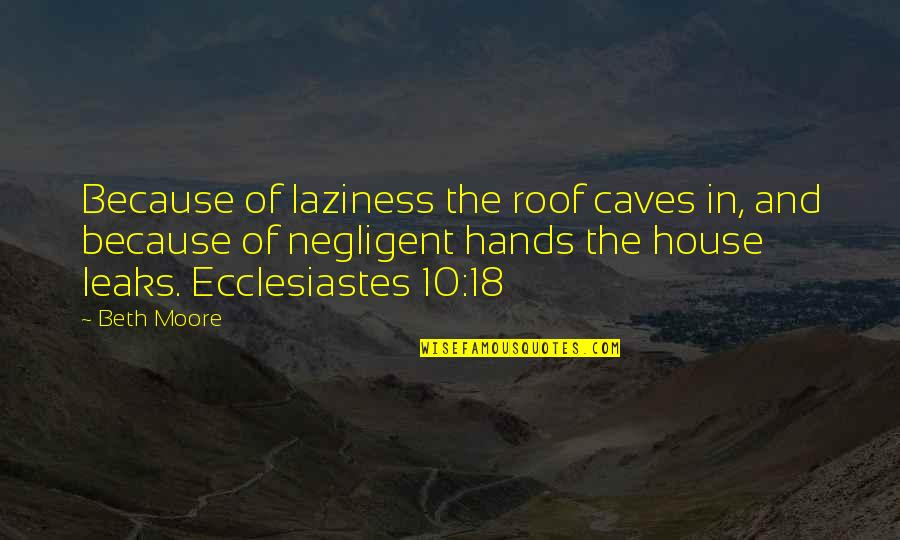 Betty Macdonald Quotes By Beth Moore: Because of laziness the roof caves in, and