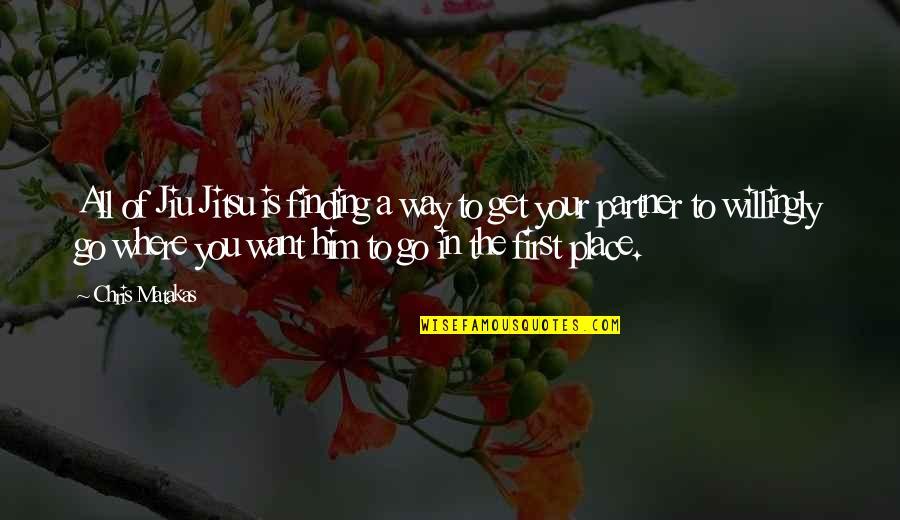 Between Two Friends Quotes By Chris Matakas: All of Jiu Jitsu is finding a way