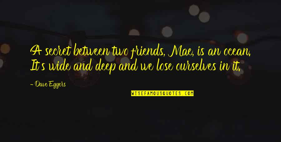 Between Two Friends Quotes By Dave Eggers: A secret between two friends, Mae, is an