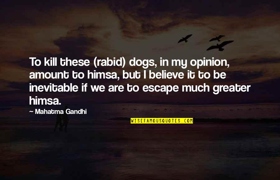 Between Two Friends Quotes By Mahatma Gandhi: To kill these (rabid) dogs, in my opinion,