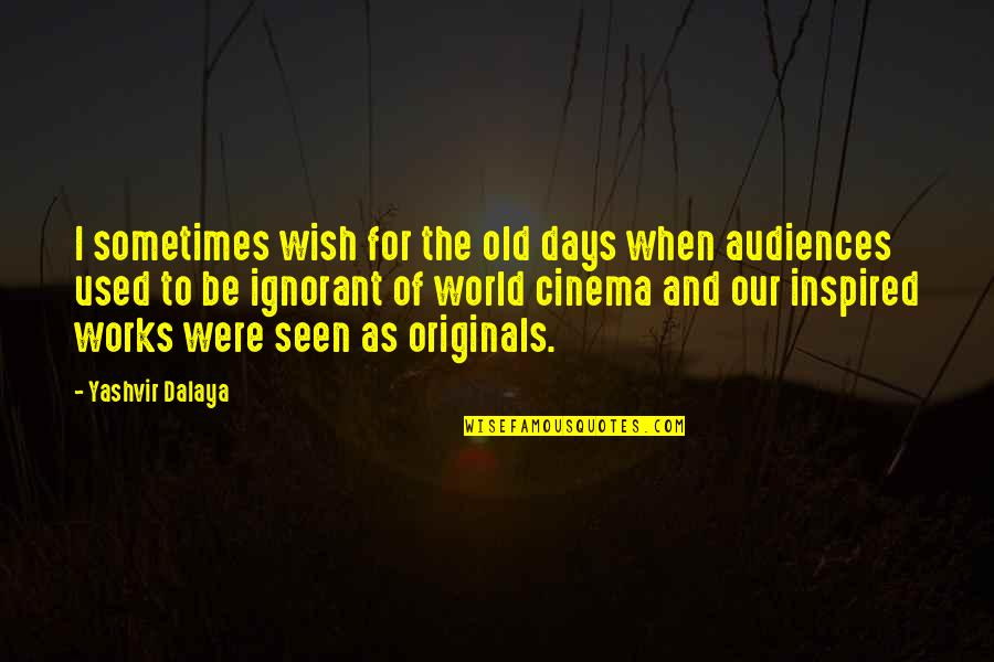 Between Two Friends Quotes By Yashvir Dalaya: I sometimes wish for the old days when