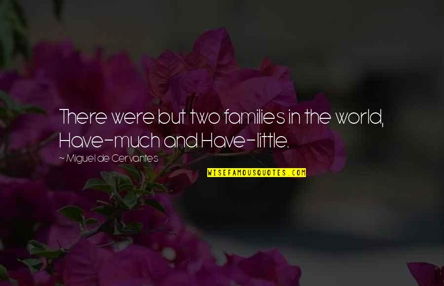 Beverly Hills Ninja Famous Quotes By Miguel De Cervantes: There were but two families in the world,