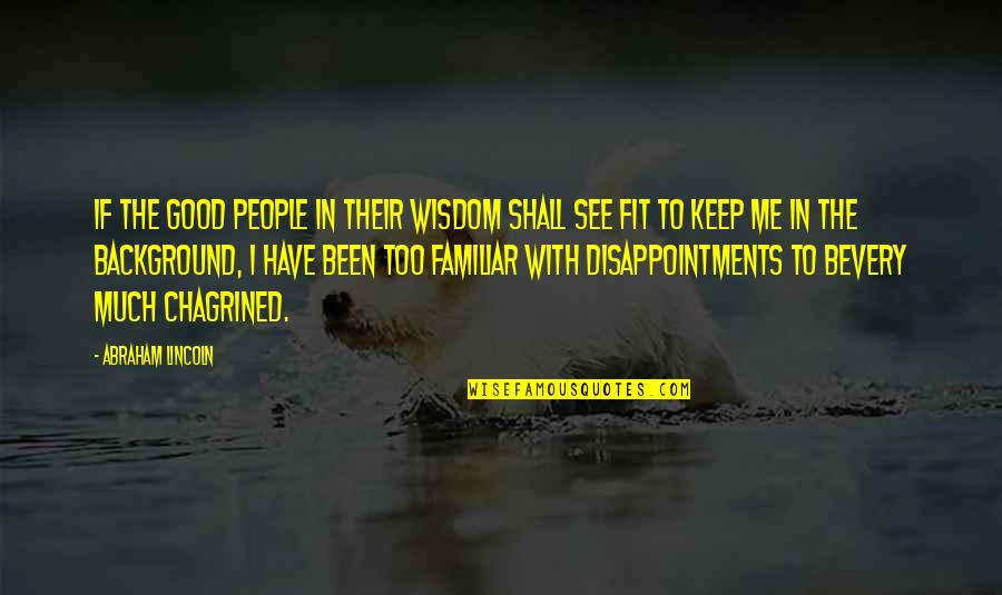 Bevery Quotes By Abraham Lincoln: If the good people in their wisdom shall