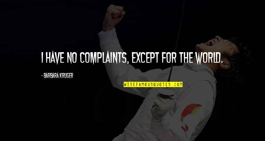 Bevery Quotes By Barbara Kruger: I have no complaints, except for the world.