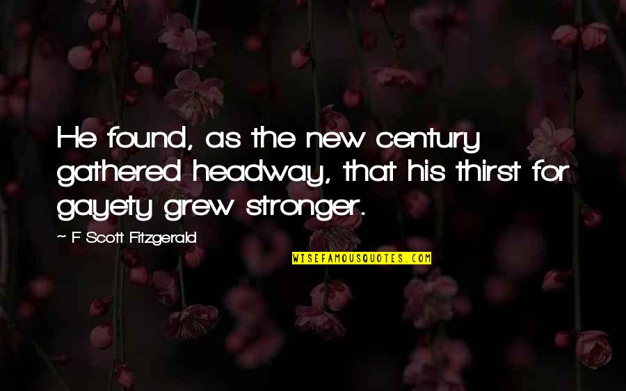 Bevery Quotes By F Scott Fitzgerald: He found, as the new century gathered headway,