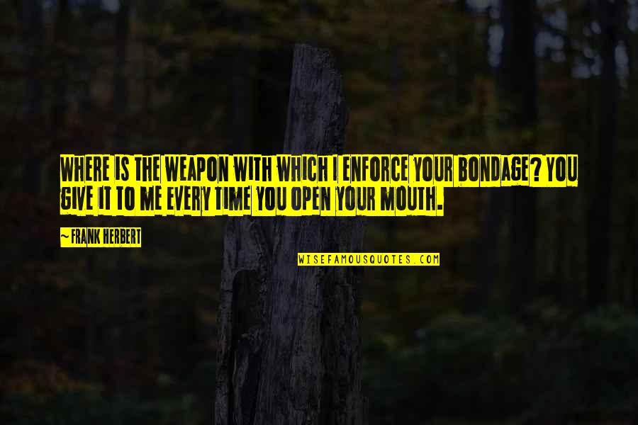 Bevery Quotes By Frank Herbert: Where is the weapon with which I enforce