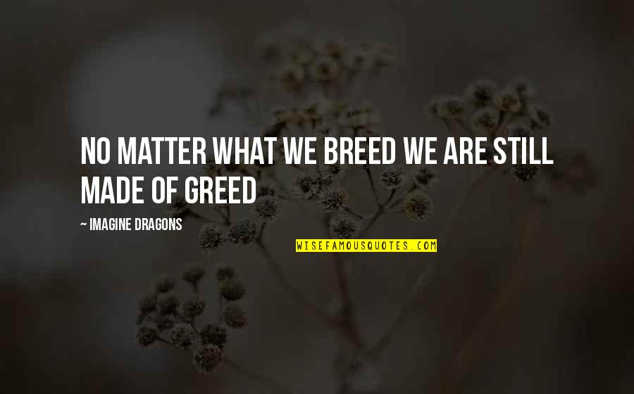 Bevery Quotes By Imagine Dragons: No matter what we breed we are still