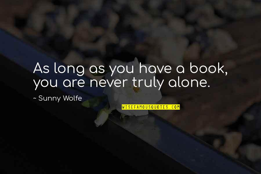 Bevery Quotes By Sunny Wolfe: As long as you have a book, you